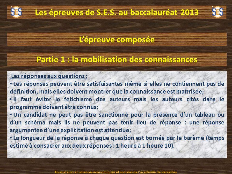 Les épreuves de S.E.S. au baccalauréat 2013 Lépreuve composée Partie 1 : la mobilisation des connaissances Les réponses aux questions : Les réponses p