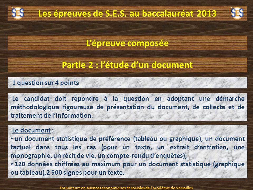 Les épreuves de S.E.S. au baccalauréat 2013 Lépreuve composée Partie 2 : létude dun document 1 question sur 4 points Le candidat doit répondre à la qu