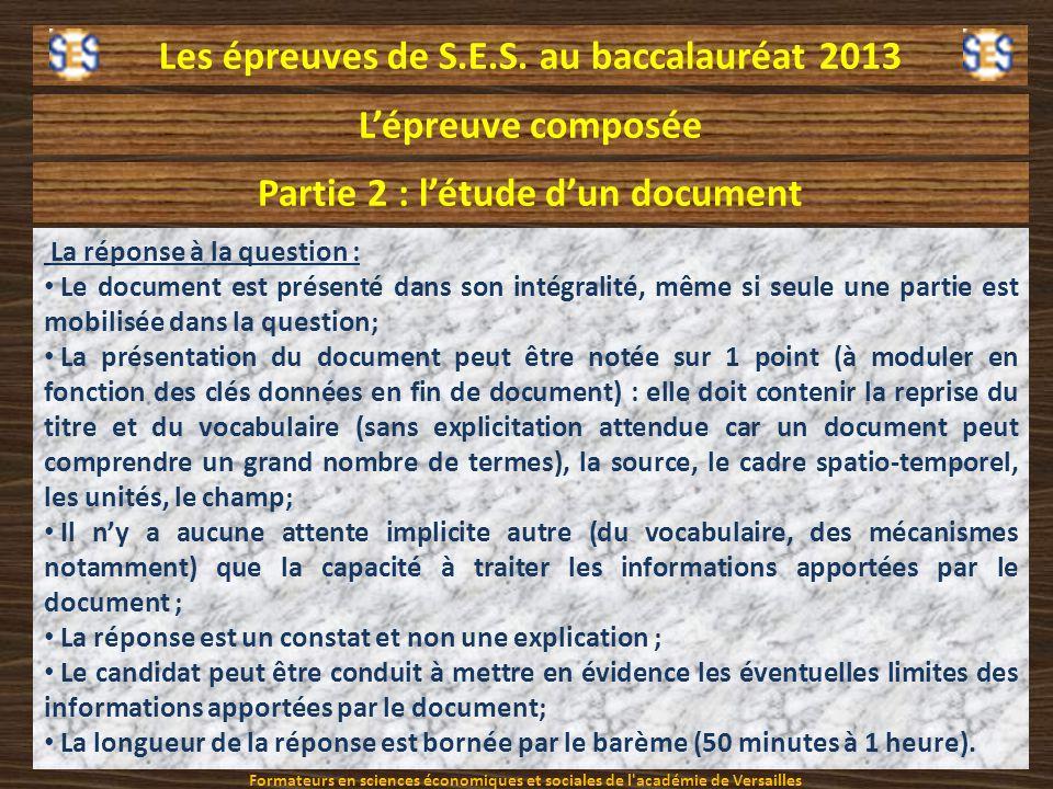 Les épreuves de S.E.S. au baccalauréat 2013 Lépreuve composée Partie 2 : létude dun document La réponse à la question : Le document est présenté dans