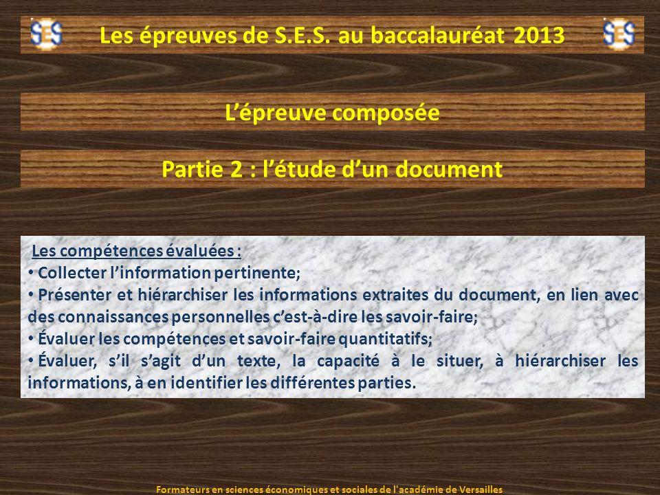 Les épreuves de S.E.S. au baccalauréat 2013 Lépreuve composée Partie 2 : létude dun document Les compétences évaluées : Collecter linformation pertine