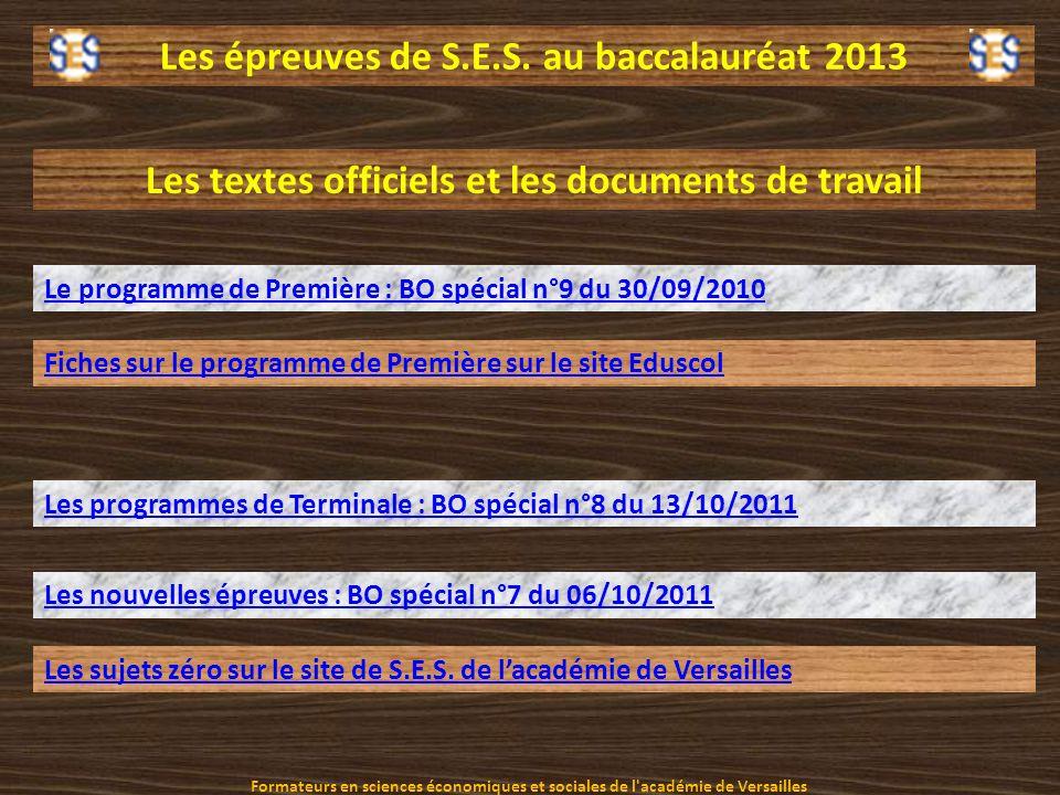 Les épreuves de S.E.S. au baccalauréat 2013 Les textes officiels et les documents de travail Le programme de Première : BO spécial n°9 du 30/09/2010 L