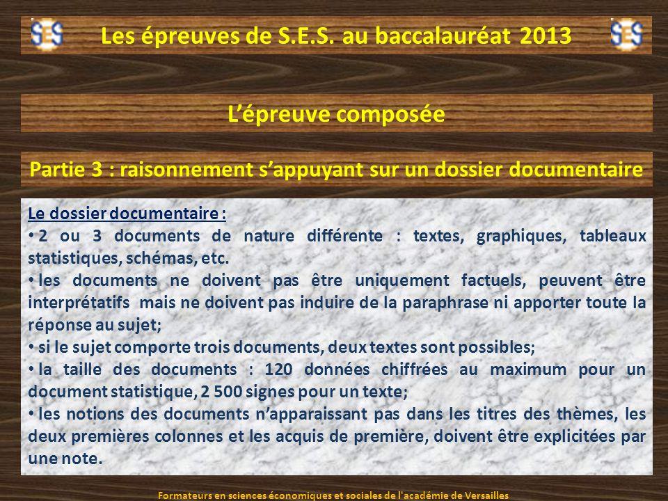 Les épreuves de S.E.S. au baccalauréat 2013 Le dossier documentaire : 2 ou 3 documents de nature différente : textes, graphiques, tableaux statistique