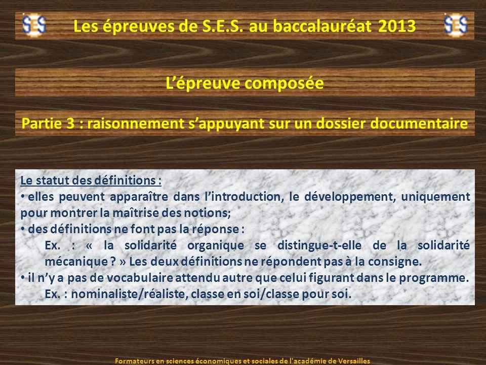 Les épreuves de S.E.S. au baccalauréat 2013 Le statut des définitions : elles peuvent apparaître dans lintroduction, le développement, uniquement pour