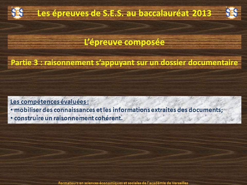 Les épreuves de S.E.S. au baccalauréat 2013 Les compétences évaluées : mobiliser des connaissances et les informations extraites des documents; constr