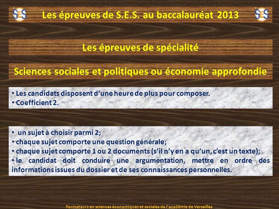 Les épreuves de S.E.S. au baccalauréat 2013 Les épreuves de spécialité un sujet à choisir parmi 2; chaque sujet comporte une question générale; chaque
