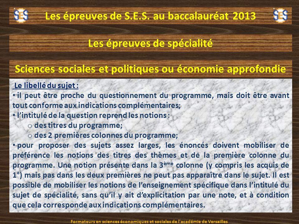 Les épreuves de S.E.S. au baccalauréat 2013 Les épreuves de spécialité Sciences sociales et politiques ou économie approfondie Le libellé du sujet : i