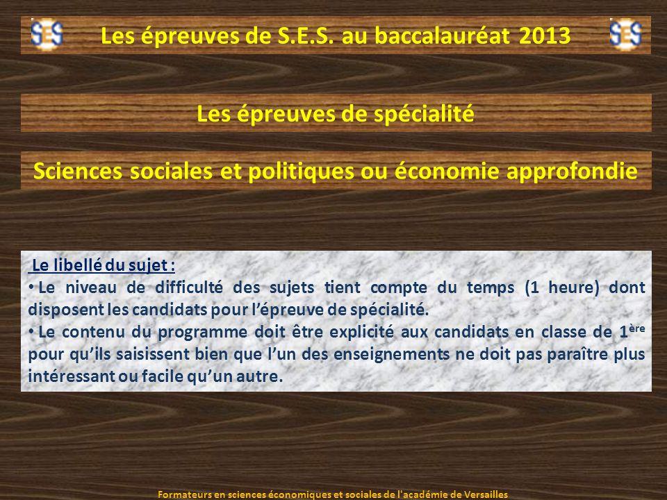 Les épreuves de S.E.S. au baccalauréat 2013 Les épreuves de spécialité Sciences sociales et politiques ou économie approfondie Le libellé du sujet : L