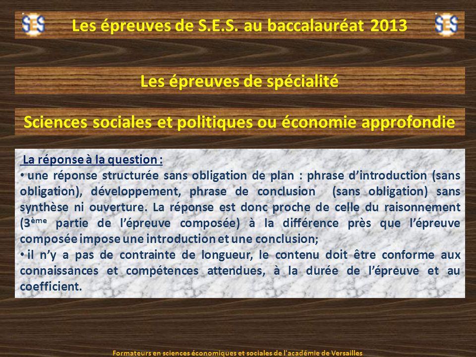 Les épreuves de S.E.S. au baccalauréat 2013 Les épreuves de spécialité Sciences sociales et politiques ou économie approfondie La réponse à la questio