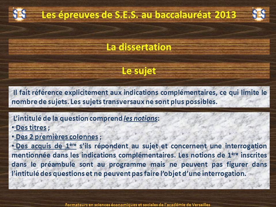 Les épreuves de S.E.S. au baccalauréat 2013 La dissertation Il fait référence explicitement aux indications complémentaires, ce qui limite le nombre d