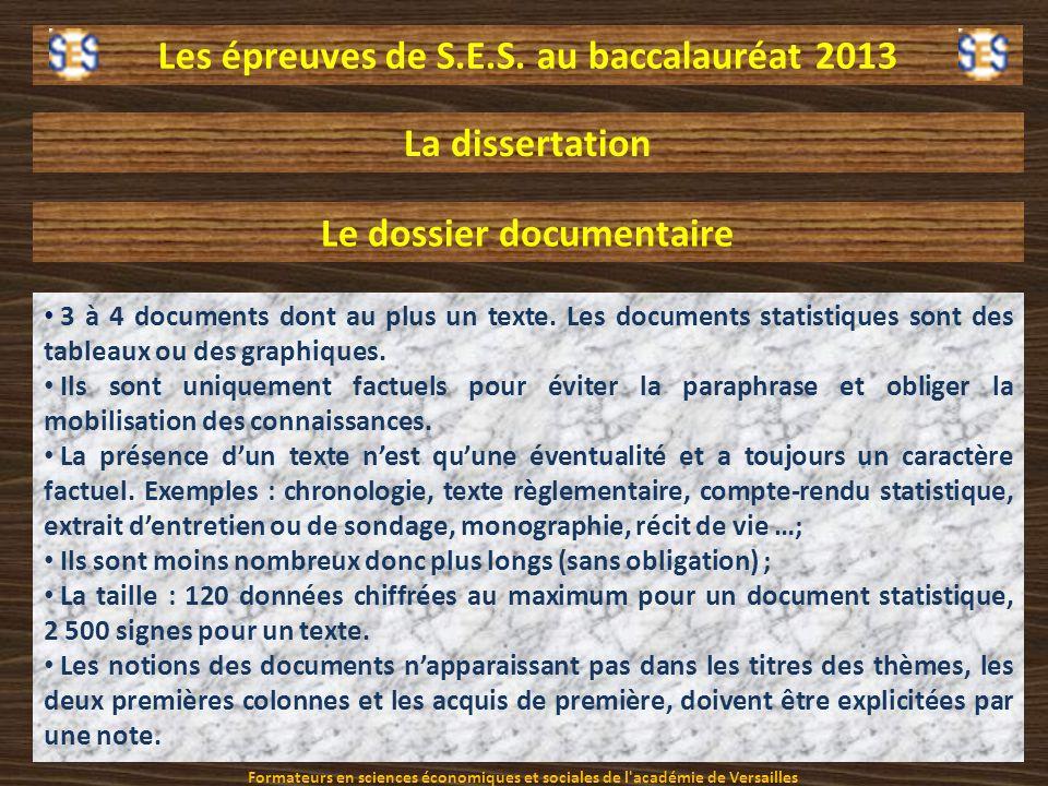 Les épreuves de S.E.S. au baccalauréat 2013 La dissertation Le dossier documentaire 3 à 4 documents dont au plus un texte. Les documents statistiques
