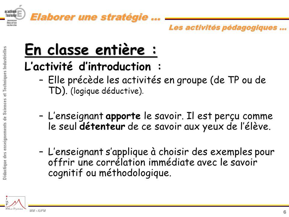 7 Didactique des enseignements de Sciences et Techniques Industrielles MM - IUFM Elaborer une stratégie … En classe entière : Lactivité de synthèse : –Elle fait suite aux activités en groupe (de TP ou de TD).