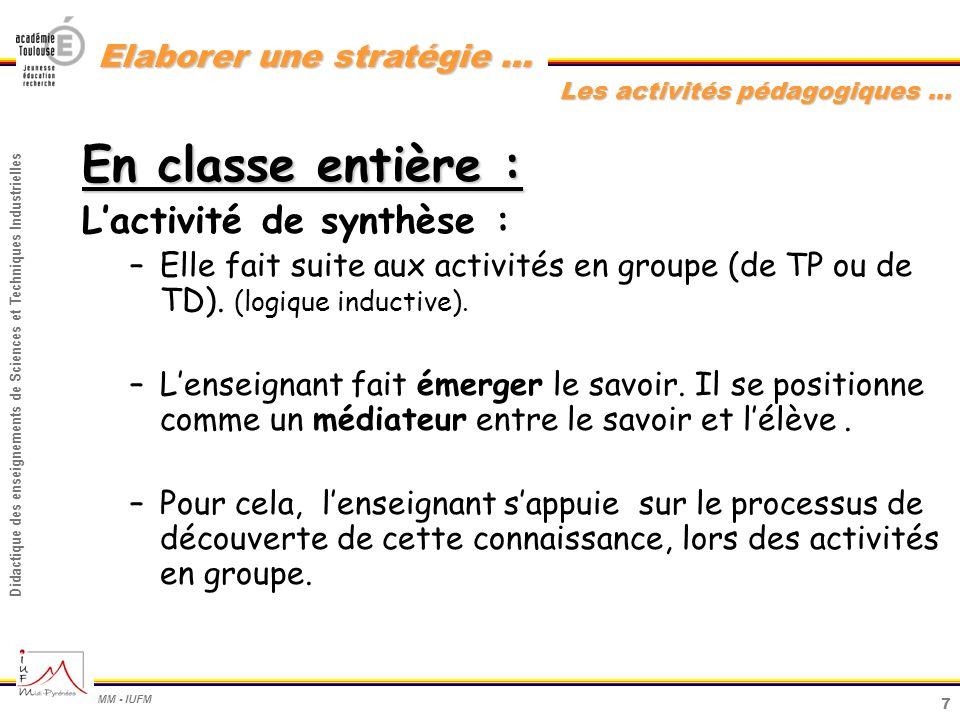 7 Didactique des enseignements de Sciences et Techniques Industrielles MM - IUFM Elaborer une stratégie … En classe entière : Lactivité de synthèse :