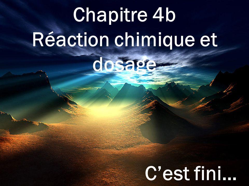 Chapitre 4b Réaction chimique et dosage Cest fini…