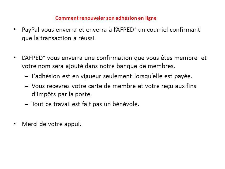 PayPal vous enverra et enverra à lAFPED + un courriel confirmant que la transaction a réussi. LAFPED + vous enverra une confirmation que vous êtes mem