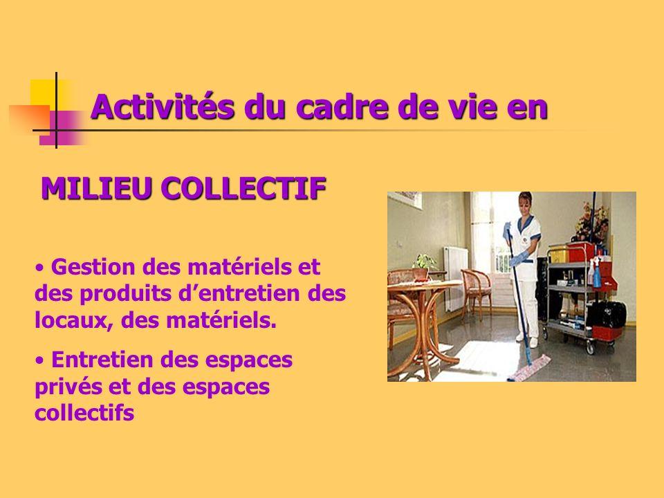 Activités du cadre de vie en Gestion des matériels et des produits dentretien des locaux, des matériels. Entretien des espaces privés et des espaces c