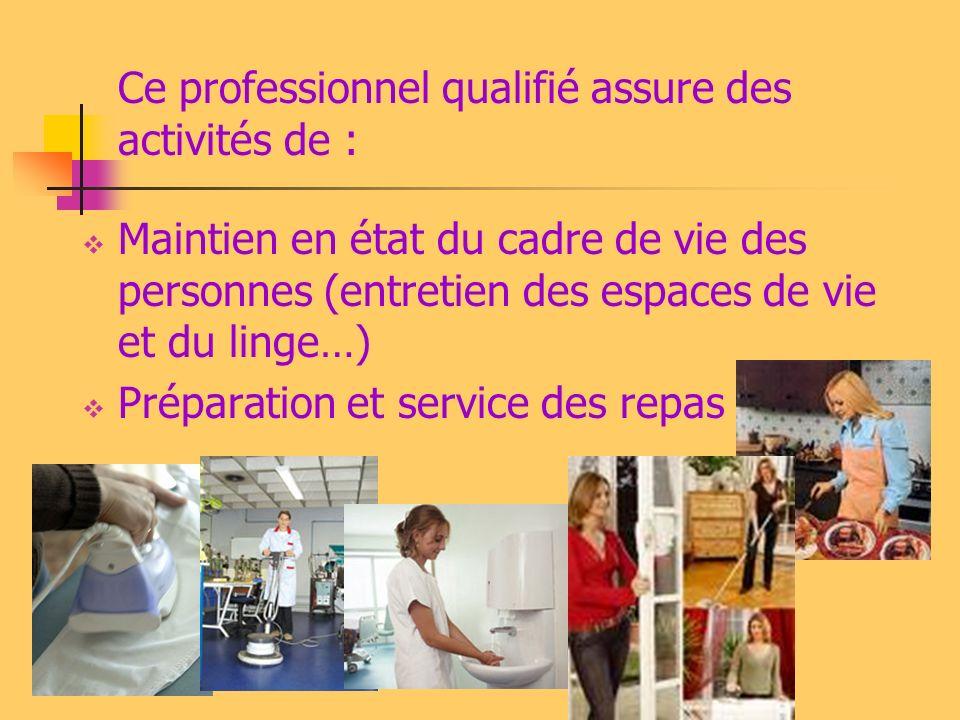 Ce professionnel qualifié assure des activités de : Maintien en état du cadre de vie des personnes (entretien des espaces de vie et du linge…) Préparation et service des repas