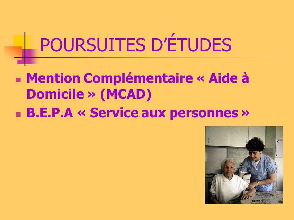 POURSUITES DÉTUDES Mention Complémentaire « Aide à Domicile » (MCAD) B.E.P.A « Service aux personnes »