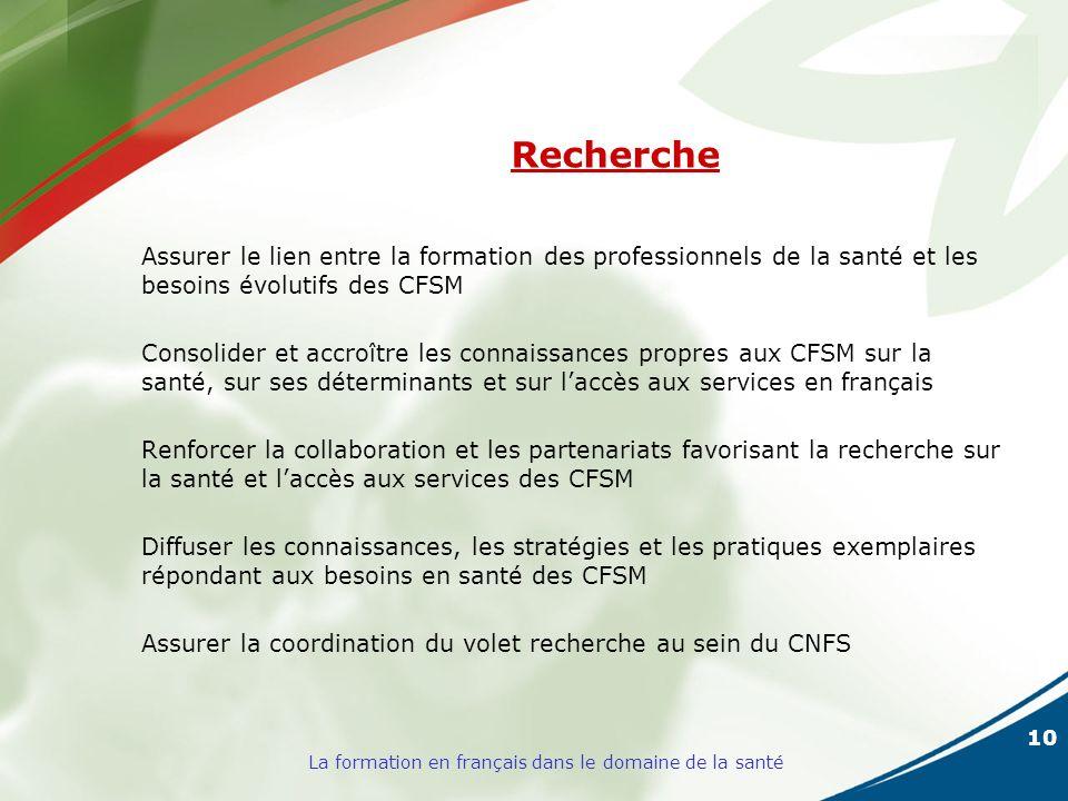10 La formation en français dans le domaine de la santé Recherche Assurer le lien entre la formation des professionnels de la santé et les besoins évo