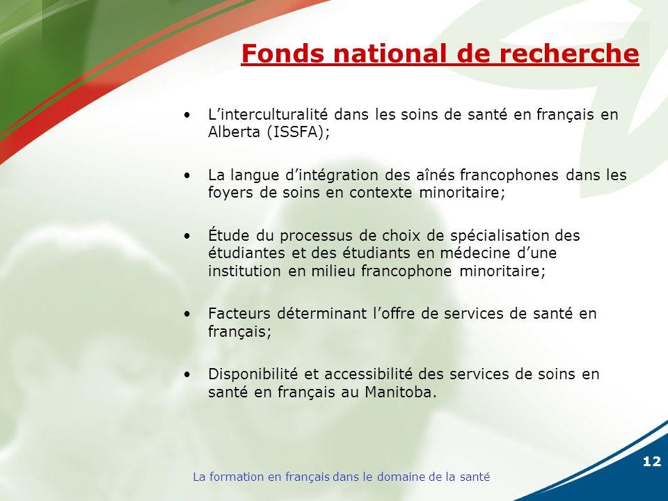 12 La formation en français dans le domaine de la santé Fonds national de recherche Linterculturalité dans les soins de santé en français en Alberta (