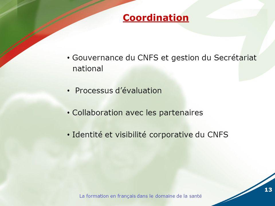13 La formation en français dans le domaine de la santé Coordination Gouvernance du CNFS et gestion du Secrétariat national Processus dévaluation Collaboration avec les partenaires Identité et visibilité corporative du CNFS