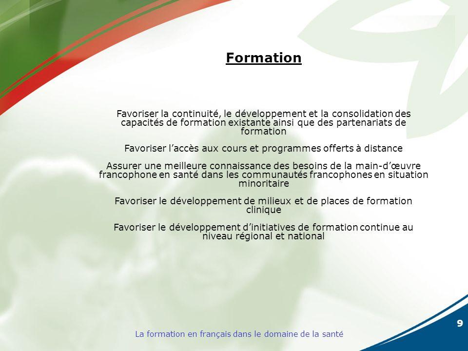 9 La formation en français dans le domaine de la santé Formation Favoriser la continuité, le développement et la consolidation des capacités de format