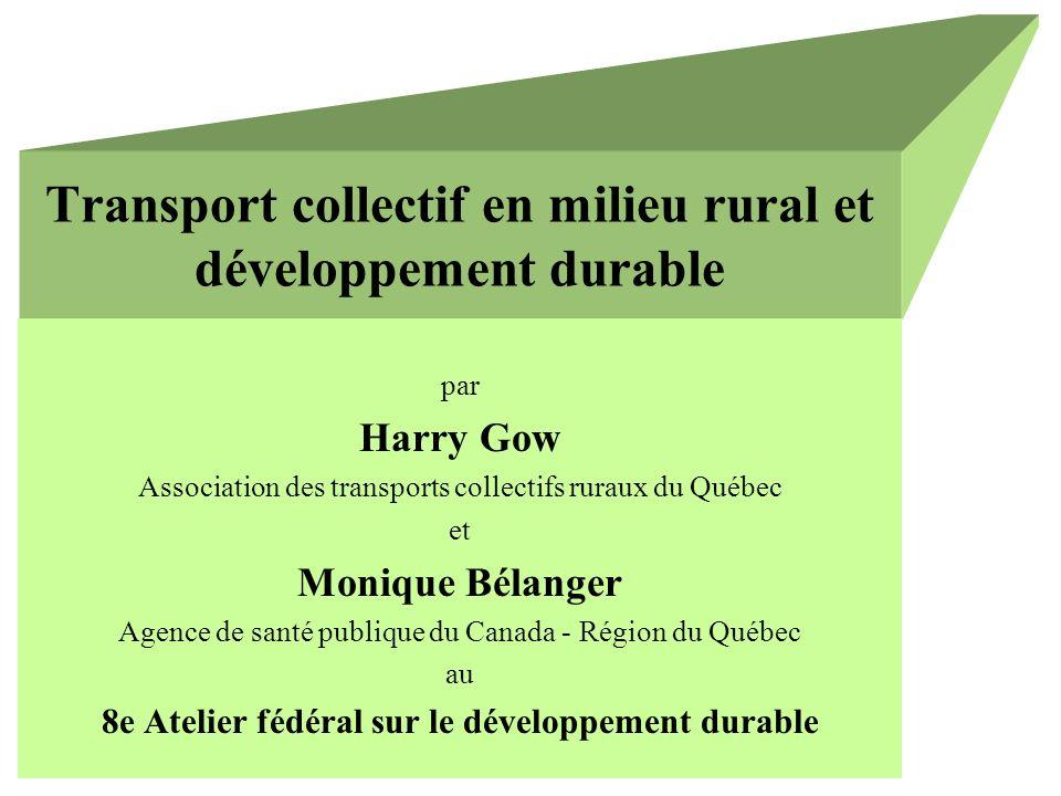 Transport collectif en milieu rural et développement durable par Harry Gow Association des transports collectifs ruraux du Québec et Monique Bélanger