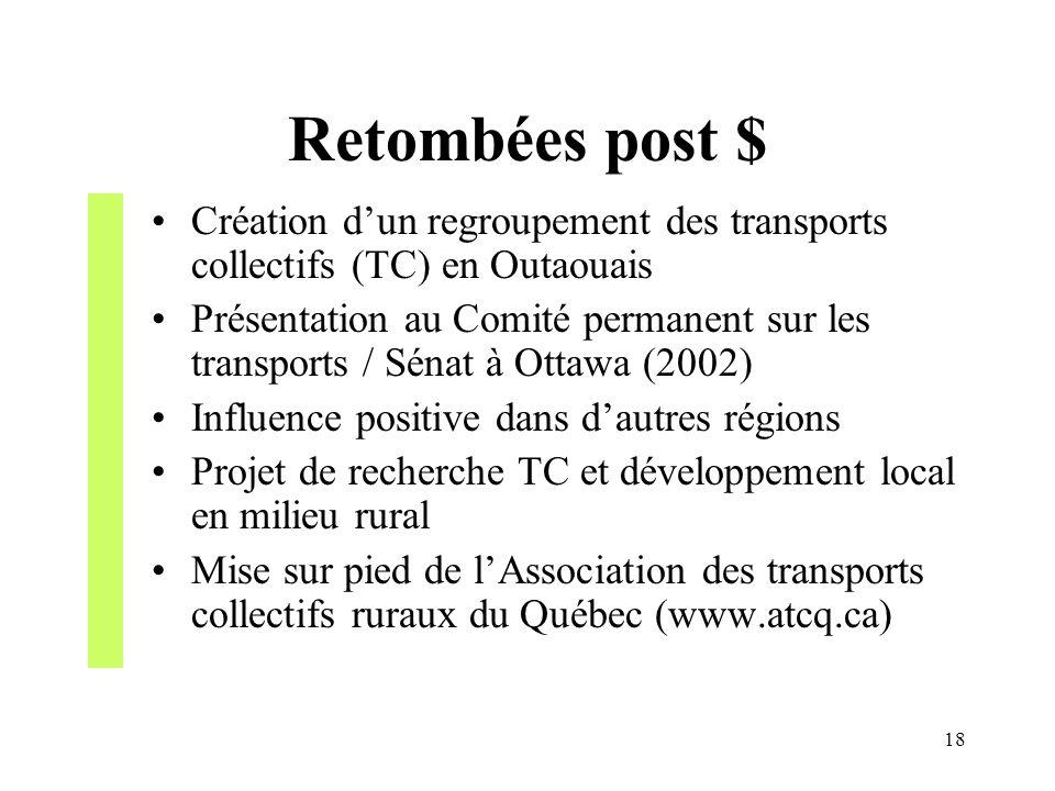 18 Retombées post $ Création dun regroupement des transports collectifs (TC) en Outaouais Présentation au Comité permanent sur les transports / Sénat