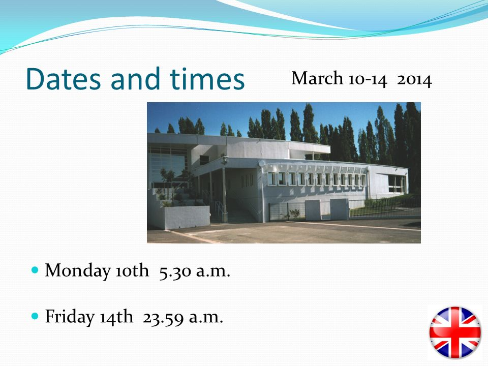 Dates and times Monday 10th 5.30 a.m. Friday 14th 23.59 a.m. March 10-14 2014