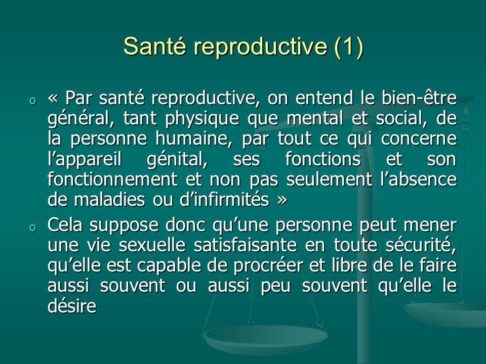 Santé reproductive (1) o « Par santé reproductive, on entend le bien-être général, tant physique que mental et social, de la personne humaine, par tou