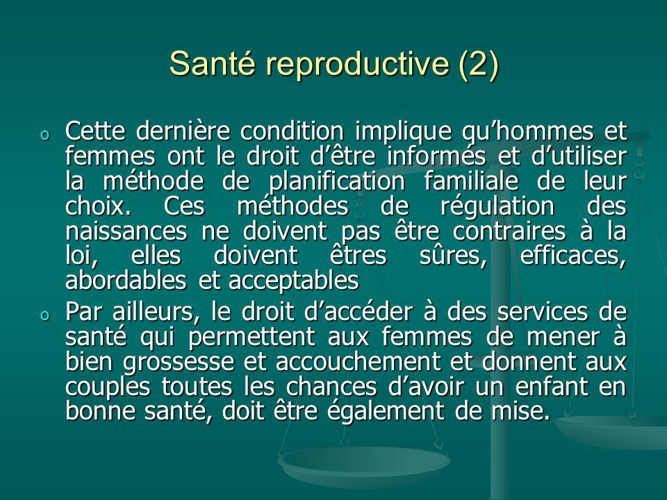 Santé reproductive (2) o Cette dernière condition implique quhommes et femmes ont le droit dêtre informés et dutiliser la méthode de planification fam