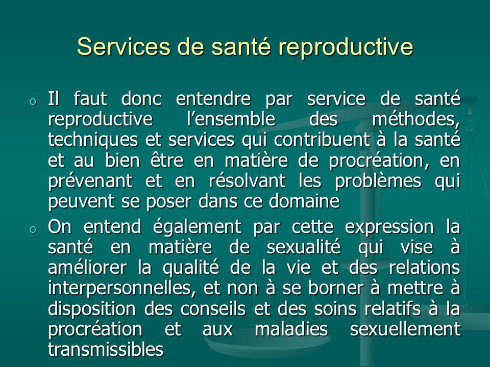 Services de santé reproductive o Il faut donc entendre par service de santé reproductive lensemble des méthodes, techniques et services qui contribuen