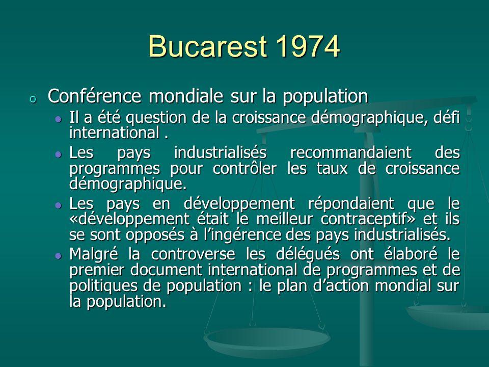 Bucarest 1974 o Conférence mondiale sur la population Il a été question de la croissance démographique, défi international. Il a été question de la cr