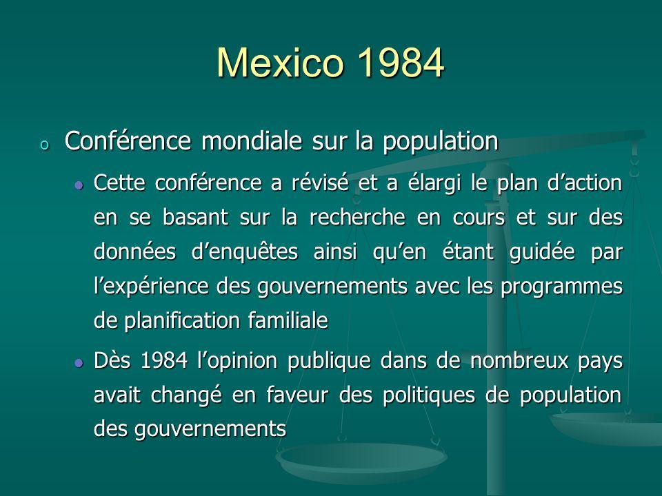 Mexico 1984 o Conférence mondiale sur la population Cette conférence a révisé et a élargi le plan daction en se basant sur la recherche en cours et su