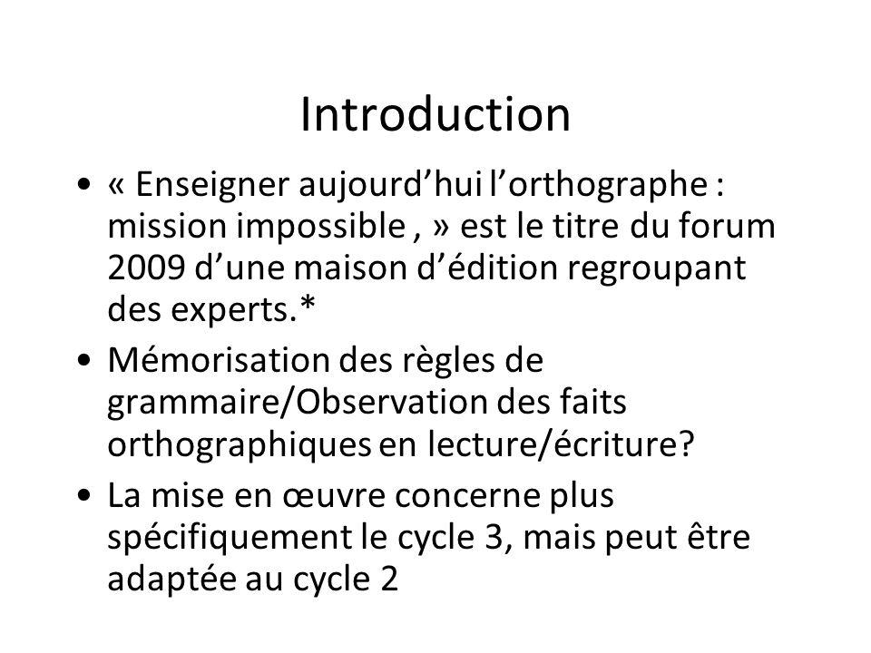Introduction « Enseigner aujourdhui lorthographe : mission impossible, » est le titre du forum 2009 dune maison dédition regroupant des experts.* Mémo
