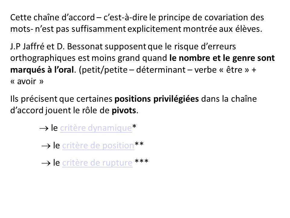 Cette chaîne daccord – cest-à-dire le principe de covariation des mots- nest pas suffisamment explicitement montrée aux élèves. J.P Jaffré et D. Besso