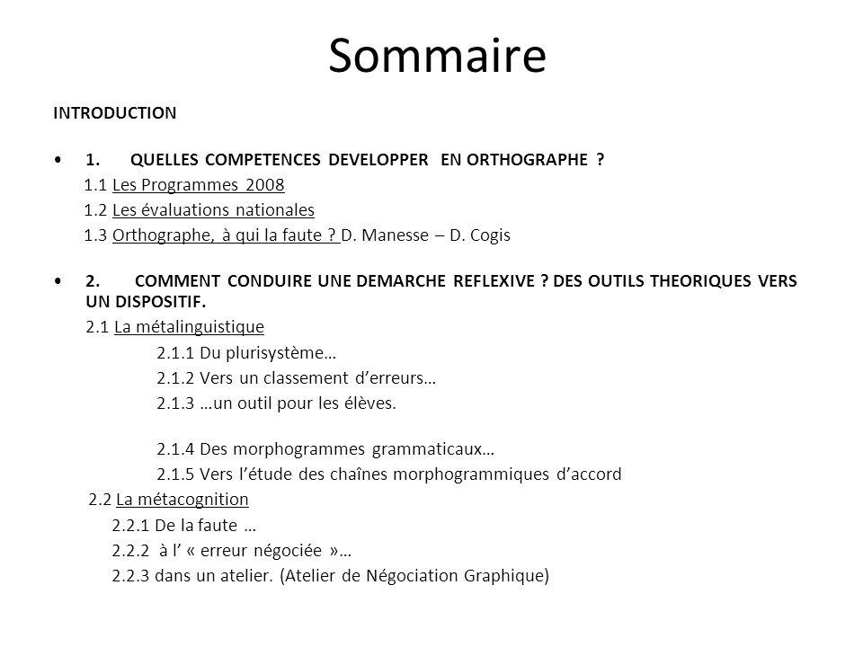 Sommaire INTRODUCTION 1. QUELLES COMPETENCES DEVELOPPER EN ORTHOGRAPHE ? 1.1 Les Programmes 2008 1.2 Les évaluations nationales 1.3 Orthographe, à qui