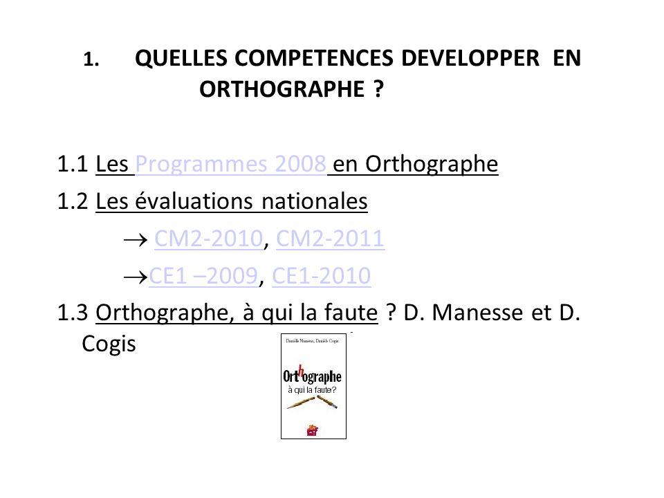1. QUELLES COMPETENCES DEVELOPPER EN ORTHOGRAPHE ? 1.1 Les Programmes 2008 en OrthographeProgrammes 2008 1.2 Les évaluations nationales CM2-2010, CM2-