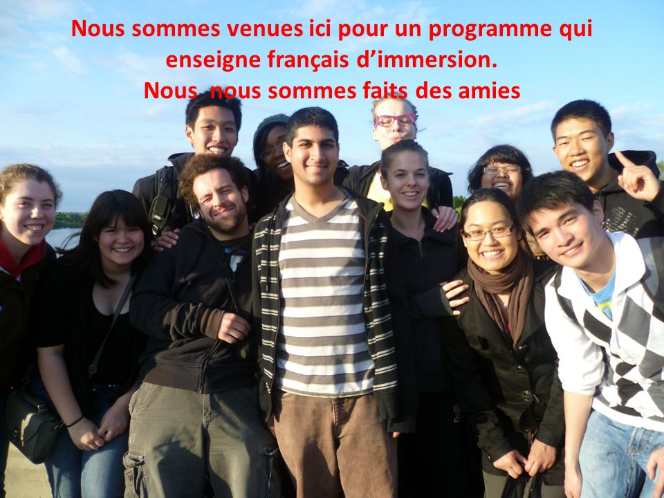 Nous sommes venues ici pour un programme qui enseigne français dimmersion.
