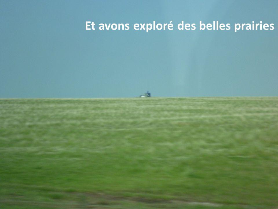 Et avons exploré des belles prairies