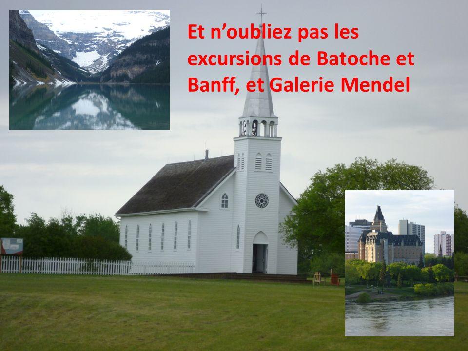 Et noubliez pas les excursions de Batoche et Banff, et Galerie Mendel