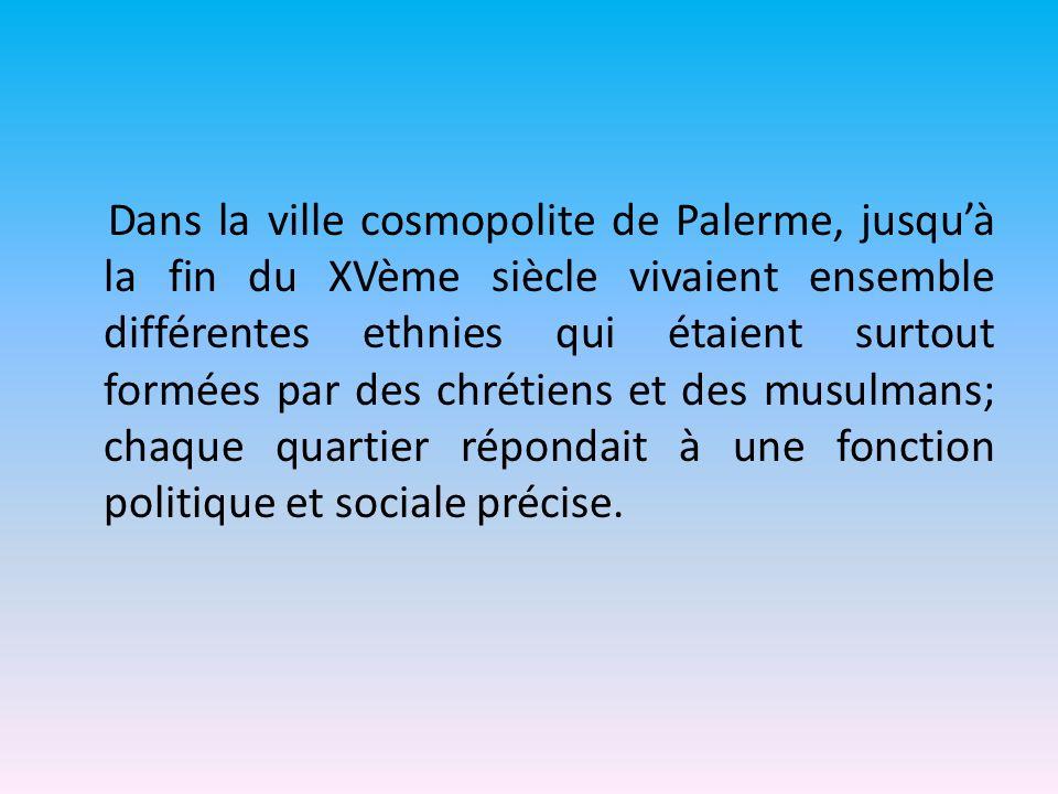 Dans la ville cosmopolite de Palerme, jusquà la fin du XVème siècle vivaient ensemble différentes ethnies qui étaient surtout formées par des chrétien