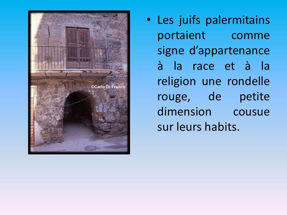 Les juifs palermitains portaient comme signe dappartenance à la race et à la religion une rondelle rouge, de petite dimension cousue sur leurs habits.