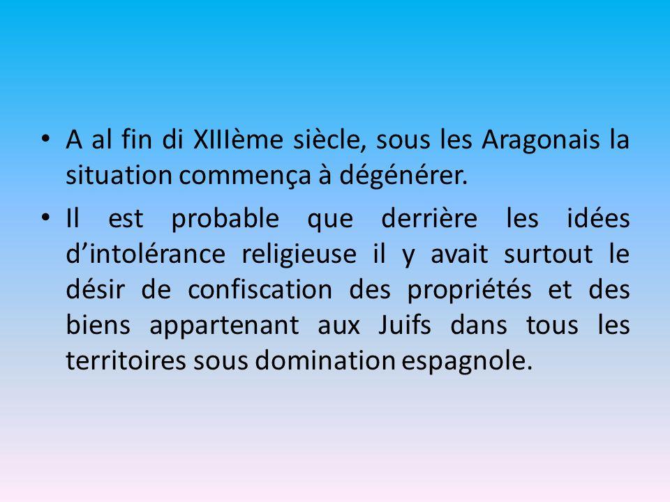 A al fin di XIIIème siècle, sous les Aragonais la situation commença à dégénérer. Il est probable que derrière les idées dintolérance religieuse il y