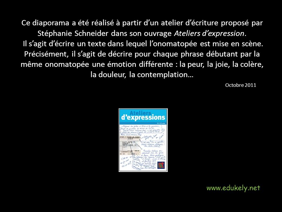 Ce diaporama a été réalisé à partir dun atelier décriture proposé par Stéphanie Schneider dans son ouvrage Ateliers dexpression.