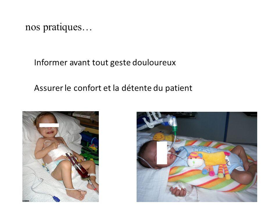 nos pratiques… Informer avant tout geste douloureux Assurer le confort et la détente du patient