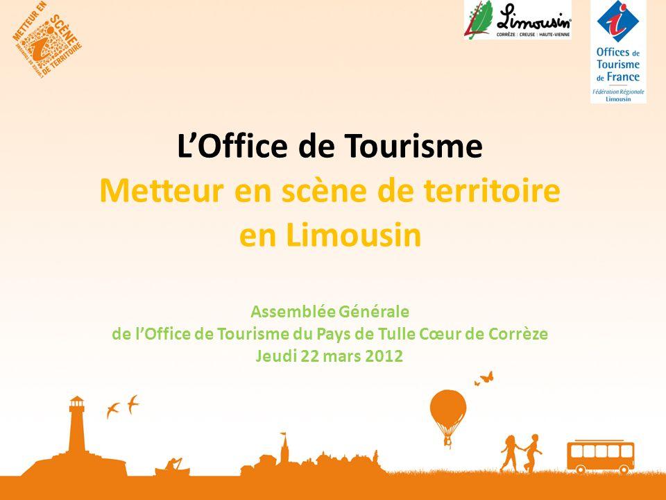 LOffice de Tourisme Metteur en scène de territoire en Limousin Assemblée Générale de lOffice de Tourisme du Pays de Tulle Cœur de Corrèze Jeudi 22 mars 2012
