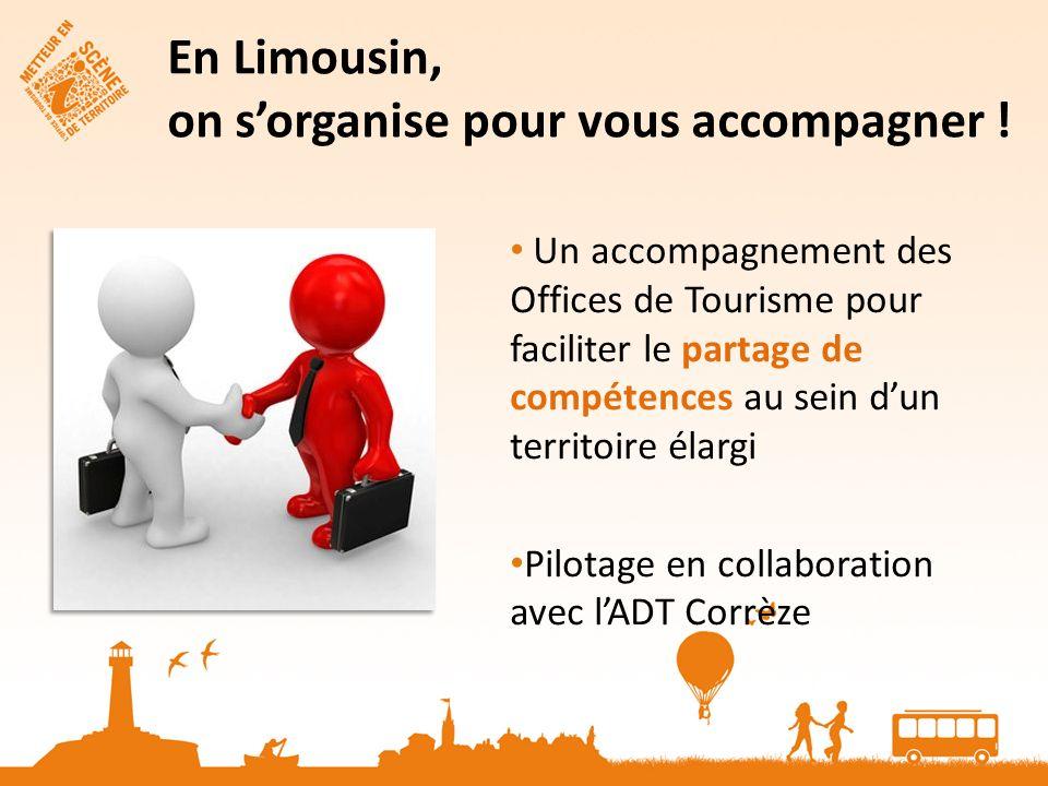 Un accompagnement des Offices de Tourisme pour faciliter le partage de compétences au sein dun territoire élargi Pilotage en collaboration avec lADT Corrèze En Limousin, on sorganise pour vous accompagner !