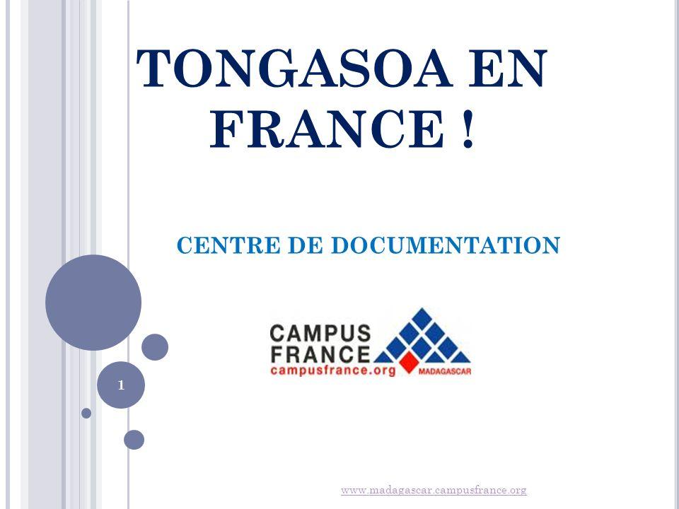 TONGASOA EN FRANCE ! CENTRE DE DOCUMENTATION www.madagascar.campusfrance.org 1