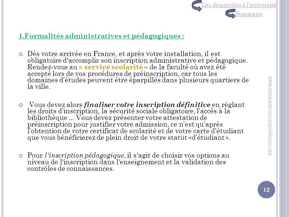 1.Formalités administratives et pédagogiques : Dès votre arrivée en France, et après votre installation, il est obligatoire d'accomplir son inscriptio