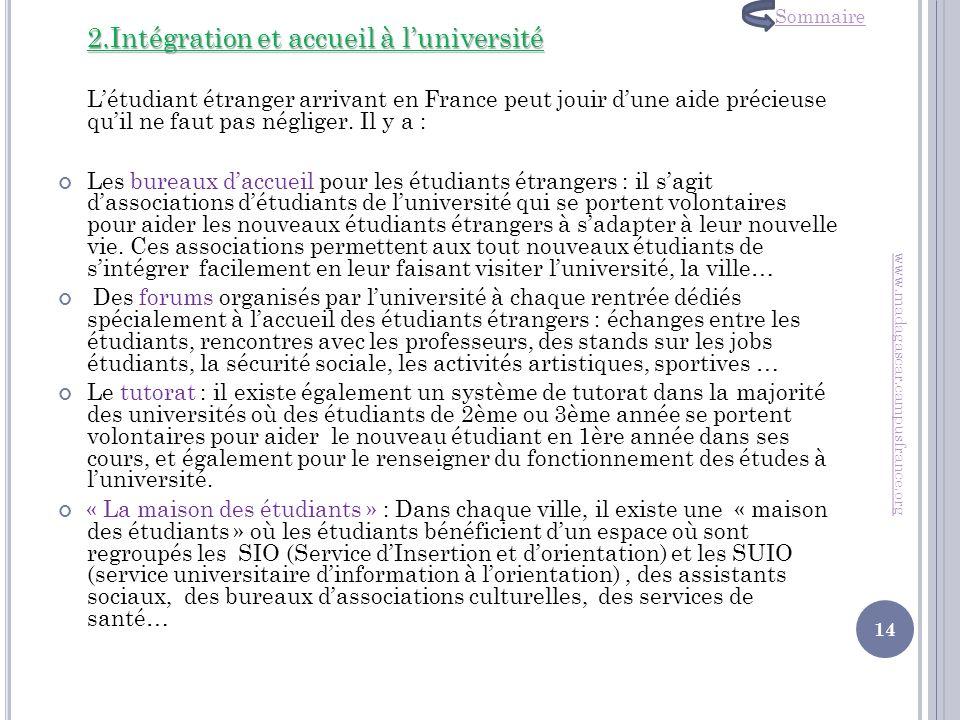 2.Intégration et accueil à luniversité Létudiant étranger arrivant en France peut jouir dune aide précieuse quil ne faut pas négliger. Il y a : Les bu